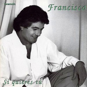 Francisco - Si Quieres Tu