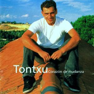 Tontxu - Corazon de Mudanza